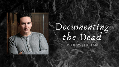Documenting the Dead with Dustin Pari