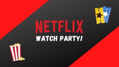 Netflix Watch Party!