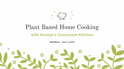 Plant Based Home Cooking with Kristyn's Classroom Kitchen