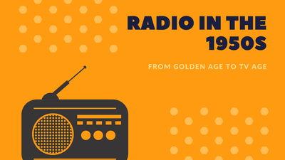 Radio in the 1950s: From the Golden Age to TV Age
